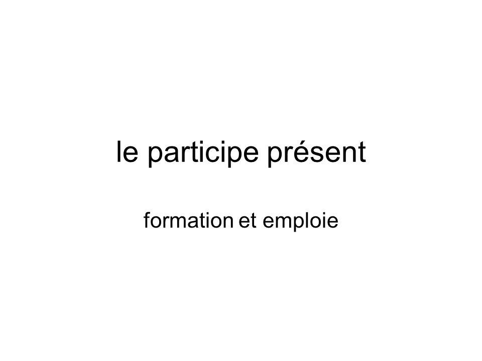 Le participe présent Le participe présent peut être utilisé de trois façons: comme un verbe normal, comme adjectif verbal, ou au gérondif.