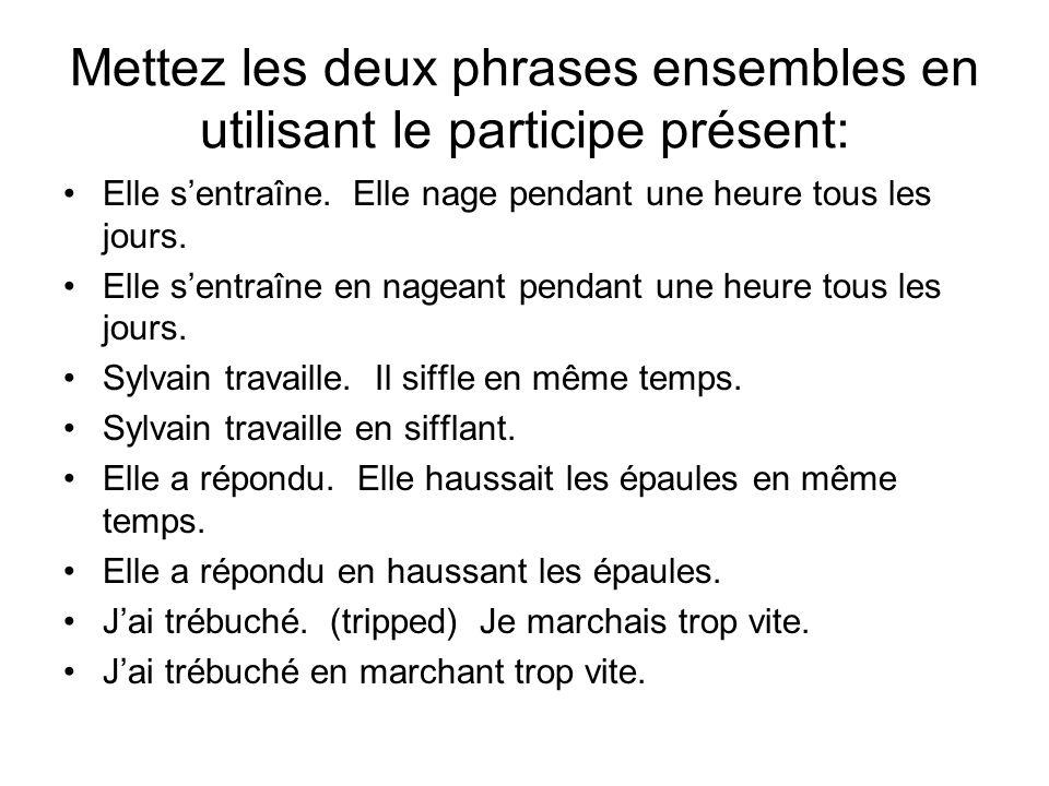 Mettez les deux phrases ensembles en utilisant le participe présent: Elle sentraîne.