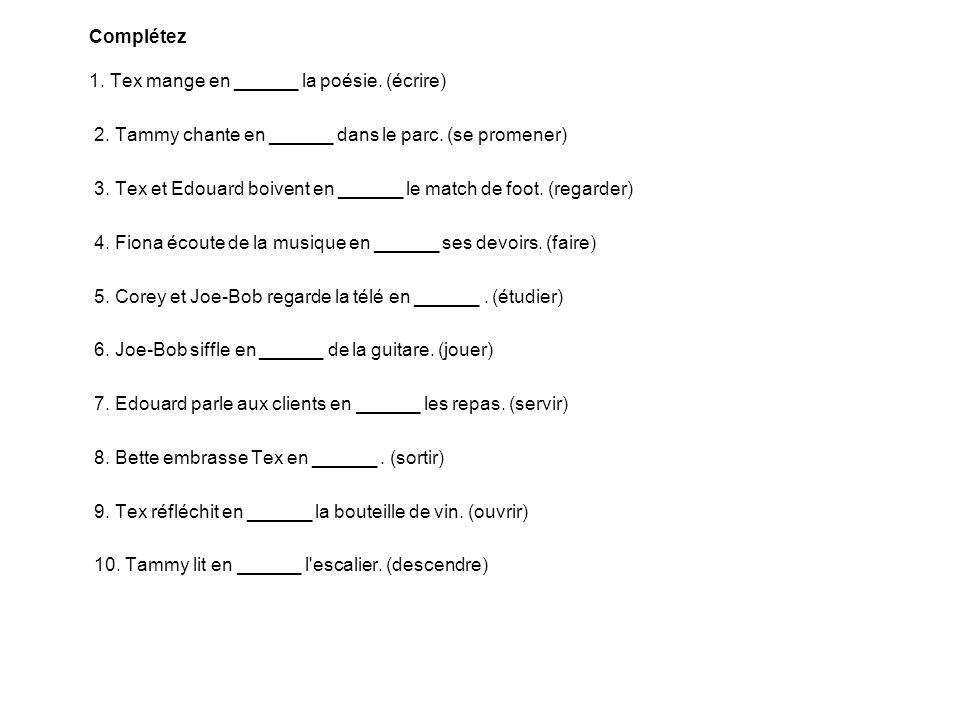 Complétez 1.Tex mange en ______ la poésie. (écrire) 2.