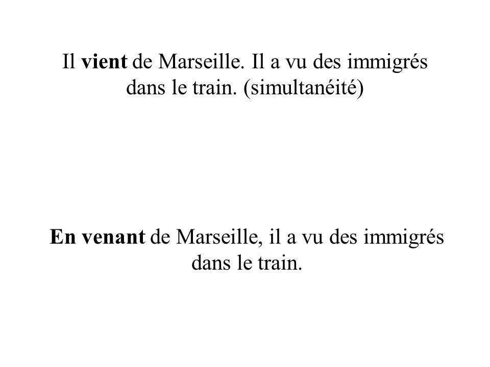 Il vient de Marseille.Il a vu des immigrés dans le train.