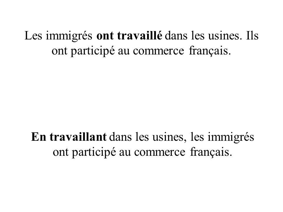 Les immigrés ont travaillé dans les usines.Ils ont participé au commerce français.