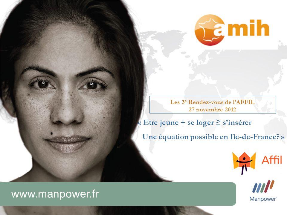 www.manpower.fr Les 3 e Rendez-vous de lAFFIL 27 novembre 2012 « Etre jeune + se loger sinsérer Une équation possible en Ile-de-France? »