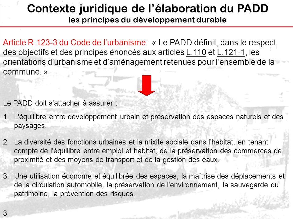 3 Contexte juridique de lélaboration du PADD les principes du développement durable Article R.123-3 du Code de lurbanisme : « Le PADD définit, dans le