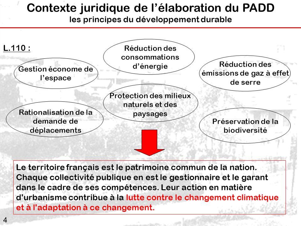 4 Contexte juridique de lélaboration du PADD les principes du développement durable L.110 : Gestion économe de lespace Réduction des émissions de gaz