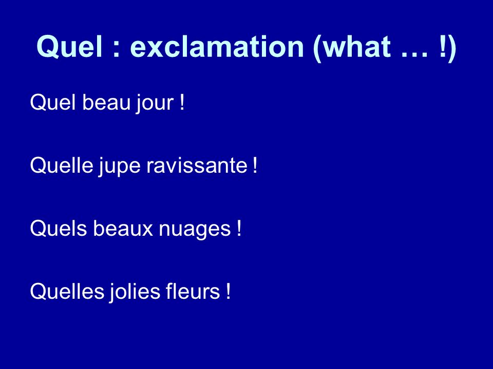 Quel : question (what ; which) ______ jour sommes-nous .