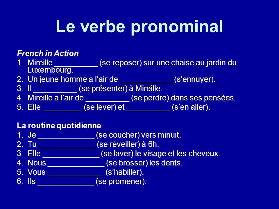 Le verbe pronominal French in Action 1. Mireille __________ (se reposer) sur une chaise au jardin du Luxembourg. 2. Un jeune homme a lair de _________