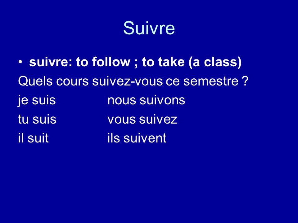 Suivre suivre: to follow ; to take (a class) Quels cours suivez-vous ce semestre ? je suisnous suivons tu suisvous suivez il suitils suivent