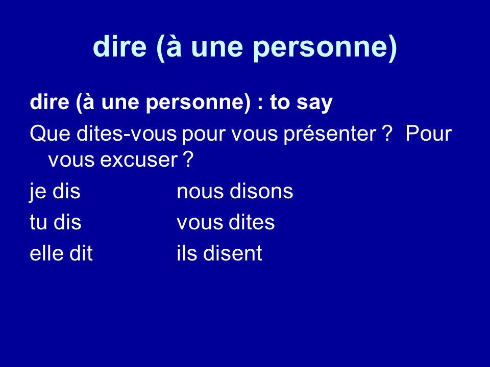 dire (à une personne) dire (à une personne) : to say Que dites-vous pour vous présenter ? Pour vous excuser ? je disnous disons tu disvous dites elle