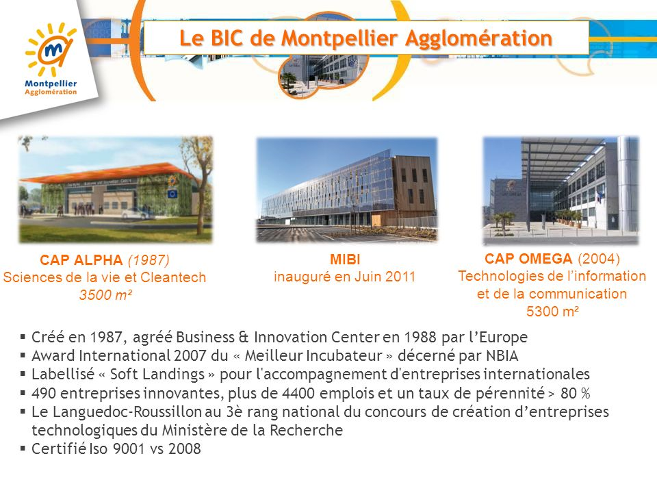Le BIC de Montpellier Agglomération Créé en 1987, agréé Business & Innovation Center en 1988 par lEurope Award International 2007 du « Meilleur Incuba