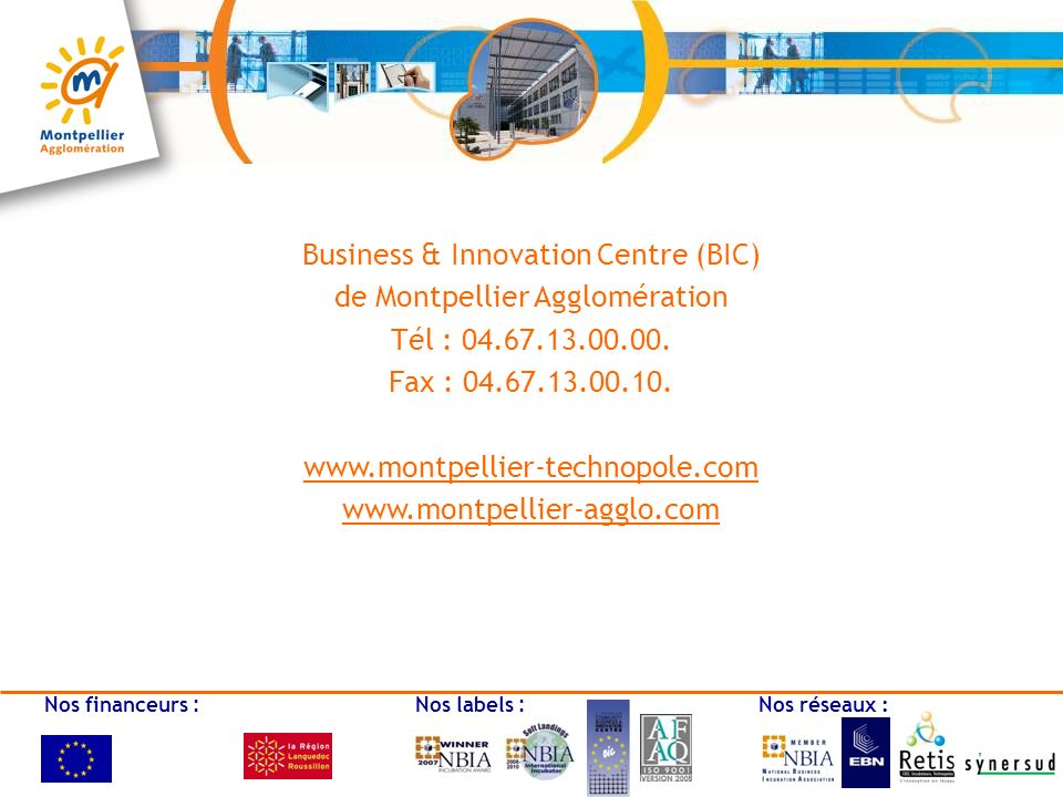 Business & Innovation Centre (BIC) de Montpellier Agglomération Tél : 04.67.13.00.00.