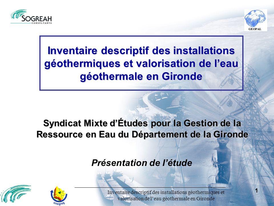 Inventaire descriptif des installations géothermiques et valorisation de leau géothermale en Gironde 1 Présentation de létude Syndicat Mixte dÉtudes p