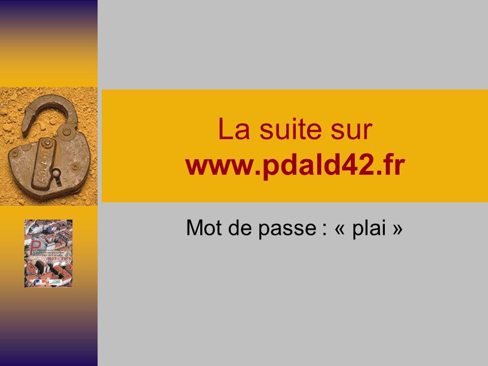 La suite sur www.pdald42.fr Mot de passe : « plai »