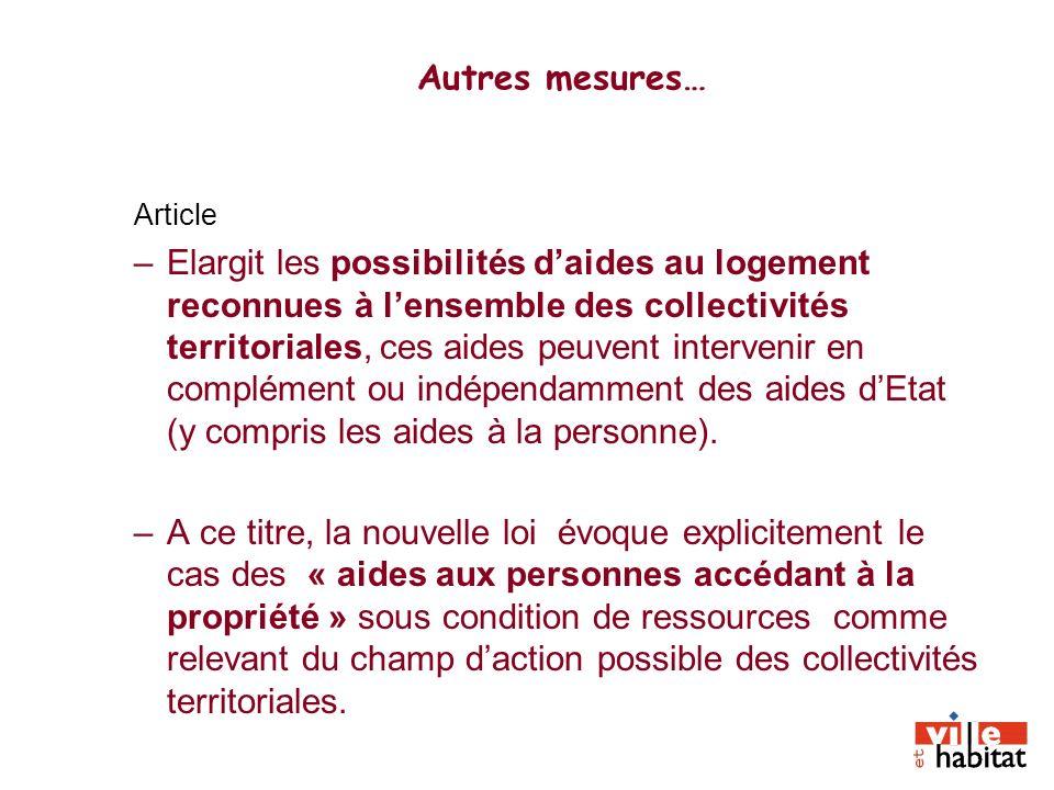 Article –Elargit les possibilités daides au logement reconnues à lensemble des collectivités territoriales, ces aides peuvent intervenir en complément
