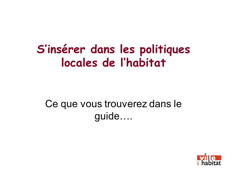 Sinsérer dans les politiques locales de lhabitat Ce que vous trouverez dans le guide….