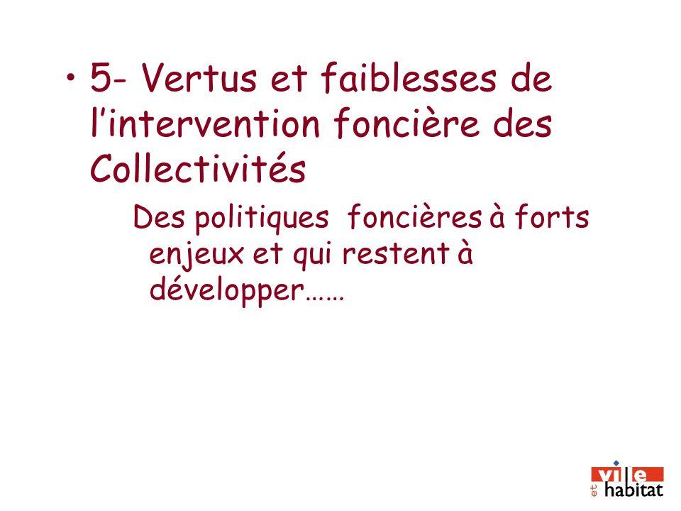5- Vertus et faiblesses de lintervention foncière des Collectivités Des politiques foncières à forts enjeux et qui restent à développer……