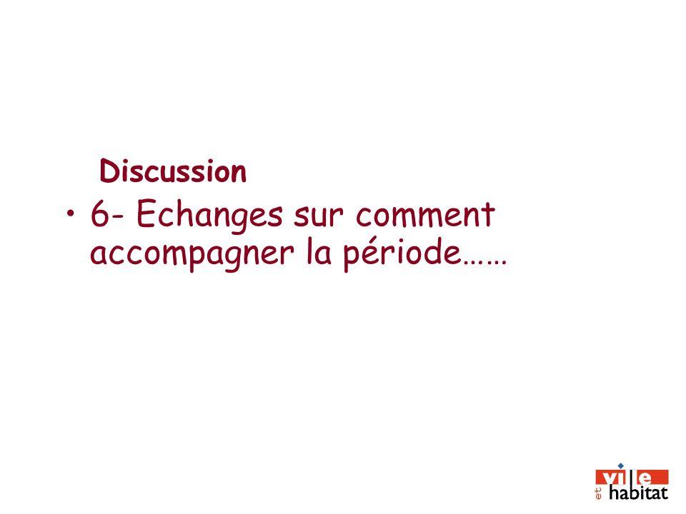Discussion 6- Echanges sur comment accompagner la période……