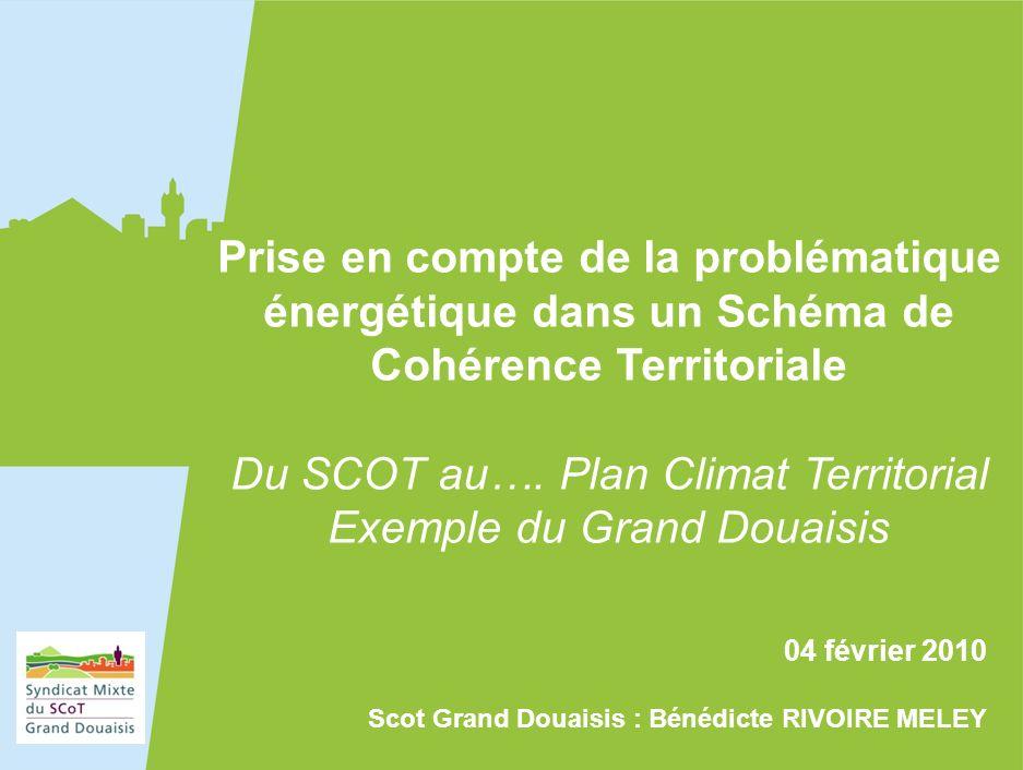 1 Prise en compte de la problématique énergétique dans un Schéma de Cohérence Territoriale Du SCOT au…. Plan Climat Territorial Exemple du Grand Douai