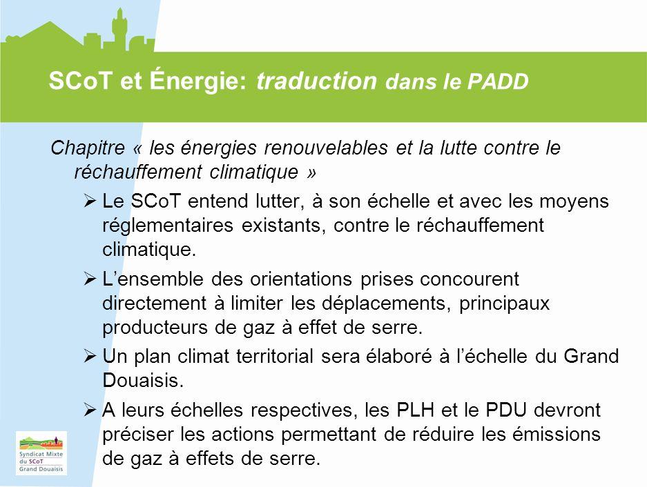 16 SCoT et Énergie: traduction dans le PADD Chapitre « les énergies renouvelables et la lutte contre le réchauffement climatique » Le SCoT entend lutter, à son échelle et avec les moyens réglementaires existants, contre le réchauffement climatique.
