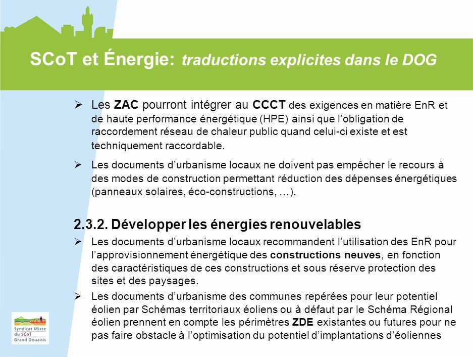 19 Les ZAC pourront intégrer au CCCT des exigences en matière EnR et de haute performance énergétique (HPE) ainsi que lobligation de raccordement réseau de chaleur public quand celui-ci existe et est techniquement raccordable.