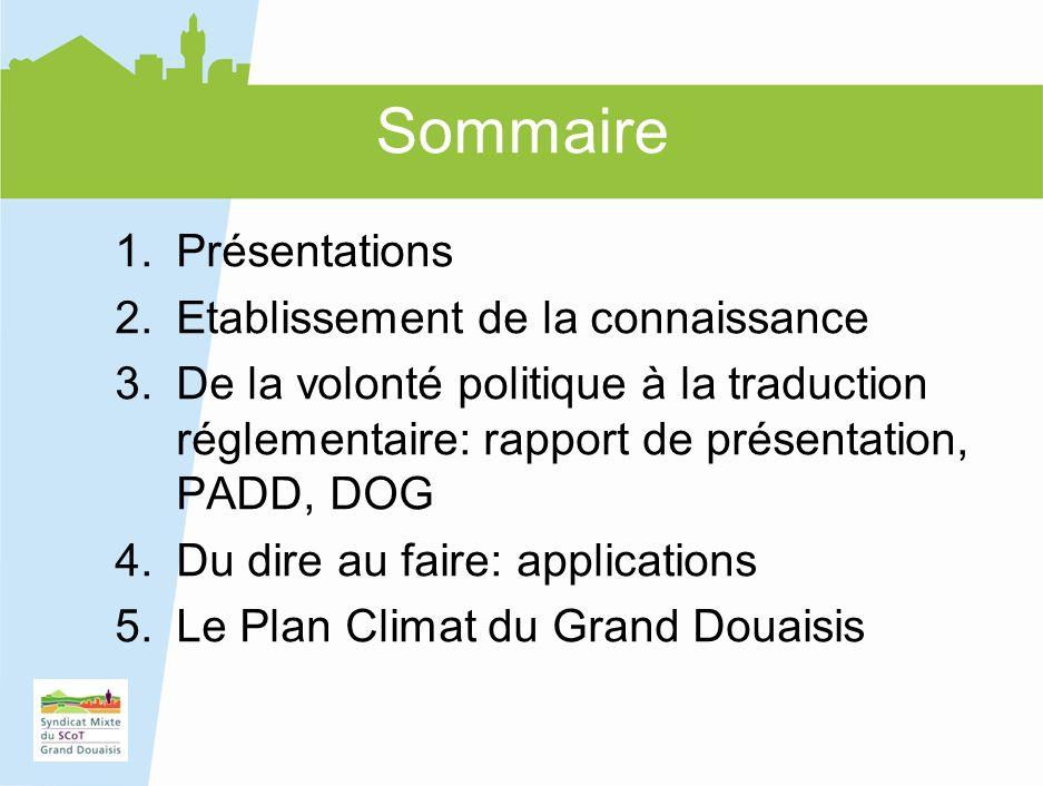 2 Sommaire 1.Présentations 2.Etablissement de la connaissance 3.De la volonté politique à la traduction réglementaire: rapport de présentation, PADD,