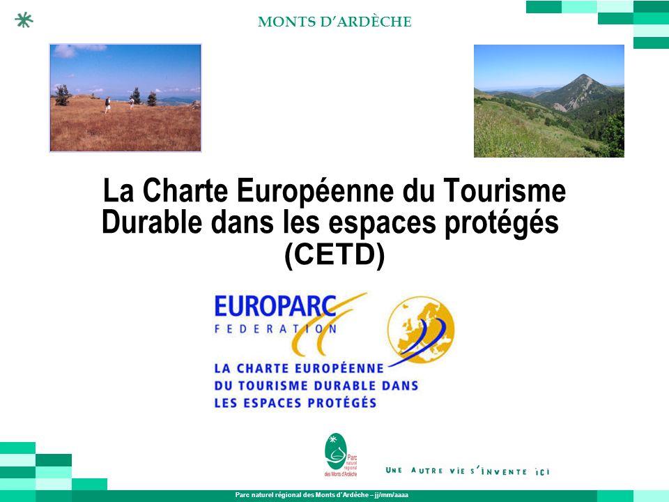Parc naturel régional des Monts dArdèche – jj/mm/aaaa MONTS DARDÈCHE La Charte Européenne du Tourisme Durable dans les espaces protégés (CETD)