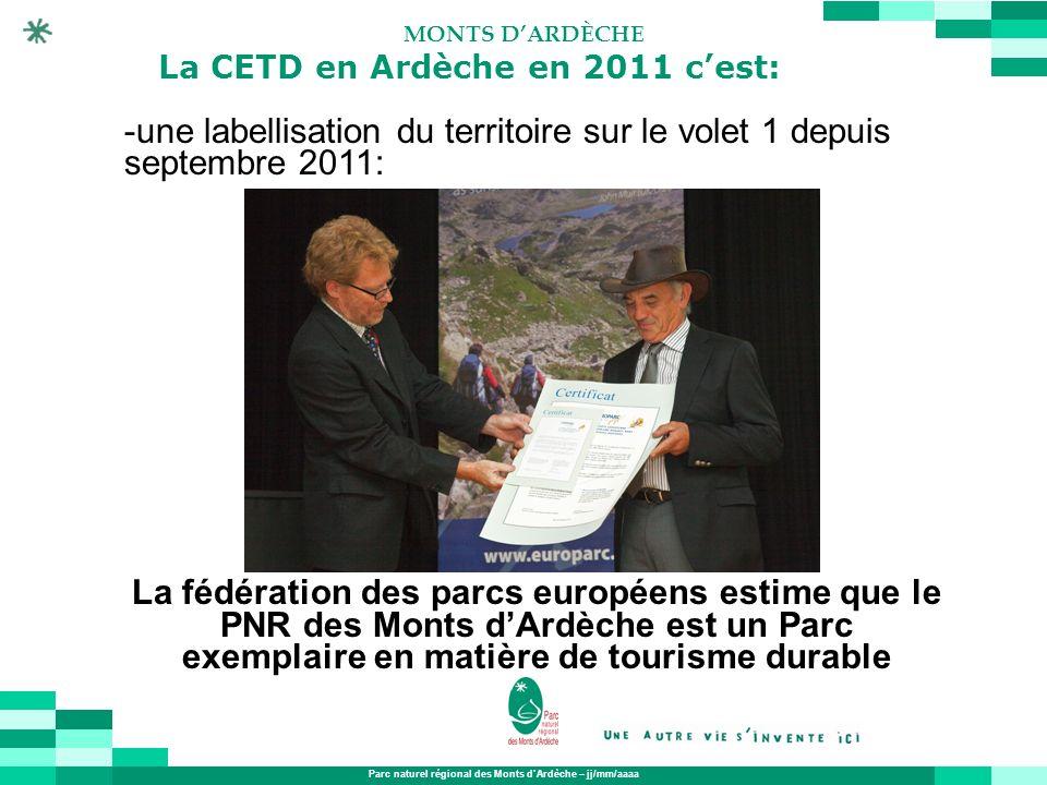 Parc naturel régional des Monts dArdèche – jj/mm/aaaa MONTS DARDÈCHE La CETD en Ardèche en 2011 cest: -une labellisation du territoire sur le volet 1
