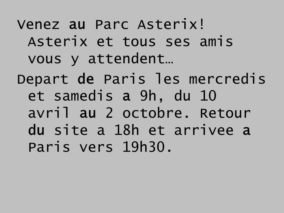 Venez au Parc Asterix! Asterix et tous ses amis vous y attendent… Depart de Paris les mercredis et samedis a 9h, du 10 avril au 2 octobre. Retour du s