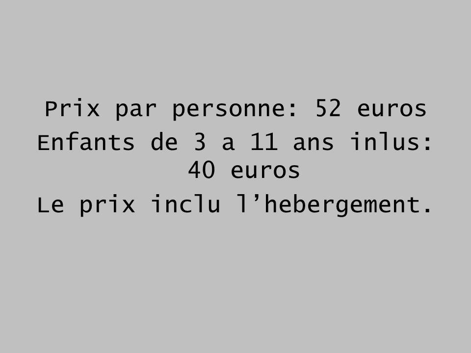 Prix par personne: 52 euros Enfants de 3 a 11 ans inlus: 40 euros Le prix inclu lhebergement.