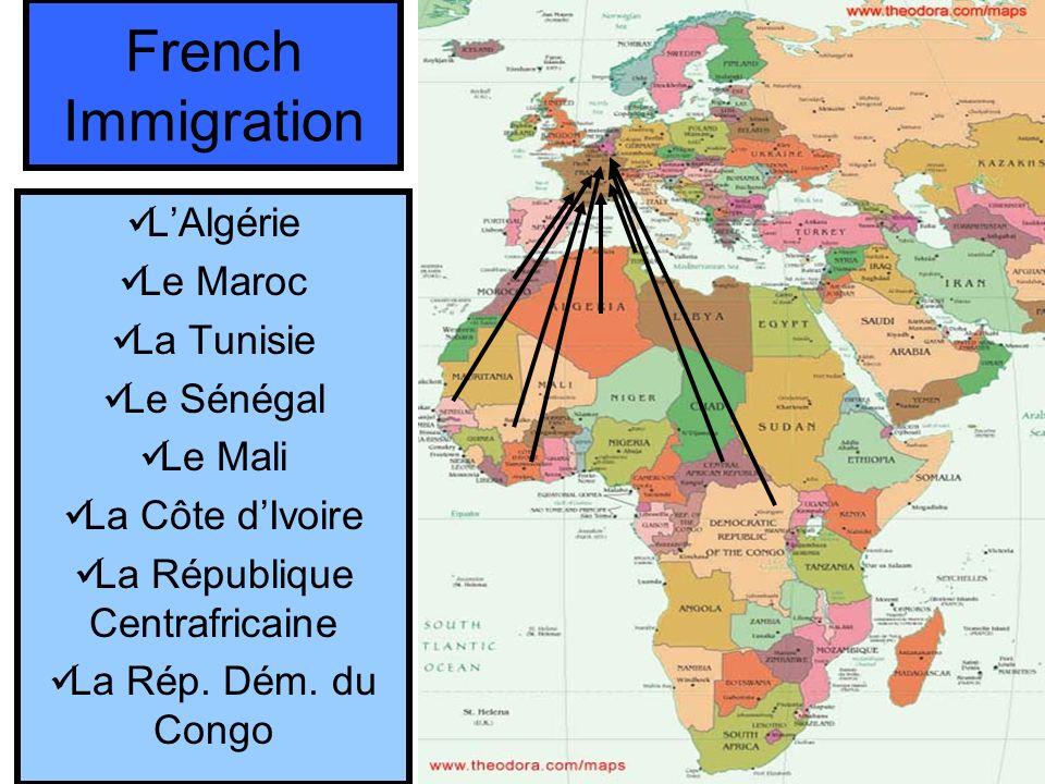 French Immigration LAlgérie Le Maroc La Tunisie Le Sénégal Le Mali La Côte dIvoire La République Centrafricaine La Rép. Dém. du Congo