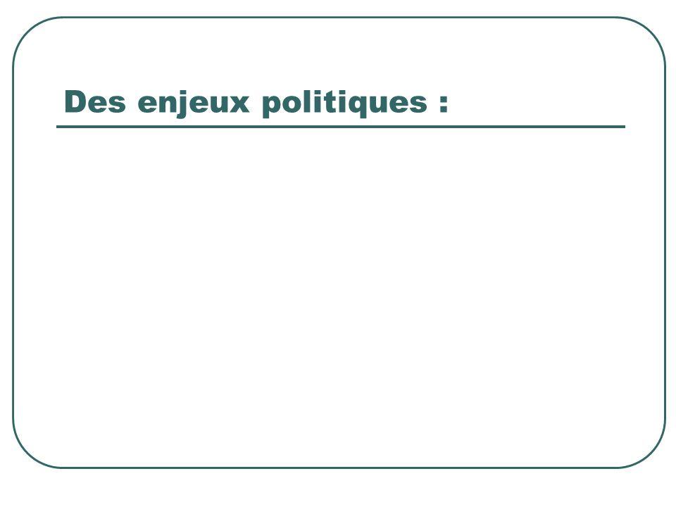 Des enjeux politiques :