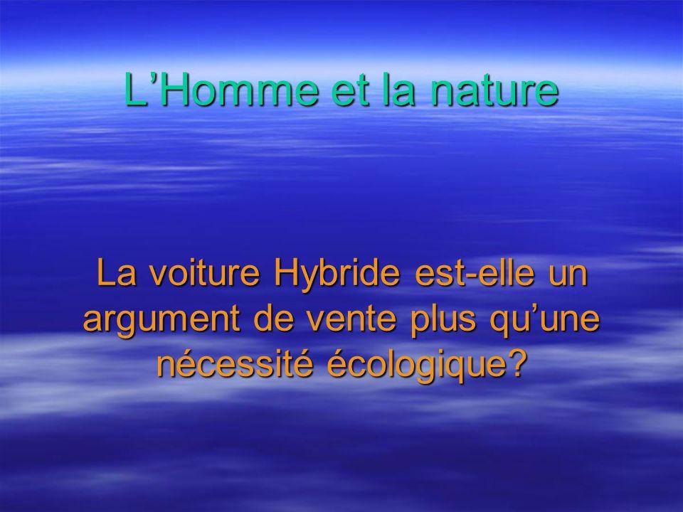 La voiture Hybride est-elle un argument de vente plus quune nécessité écologique? LHomme et la nature