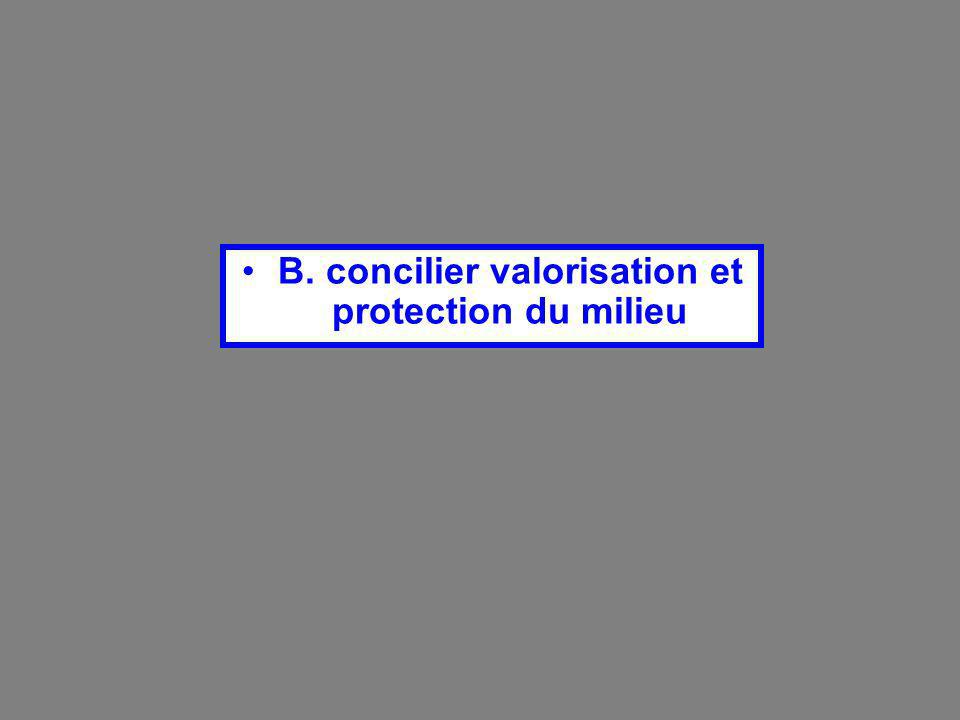 B. concilier valorisation et protection du milieu
