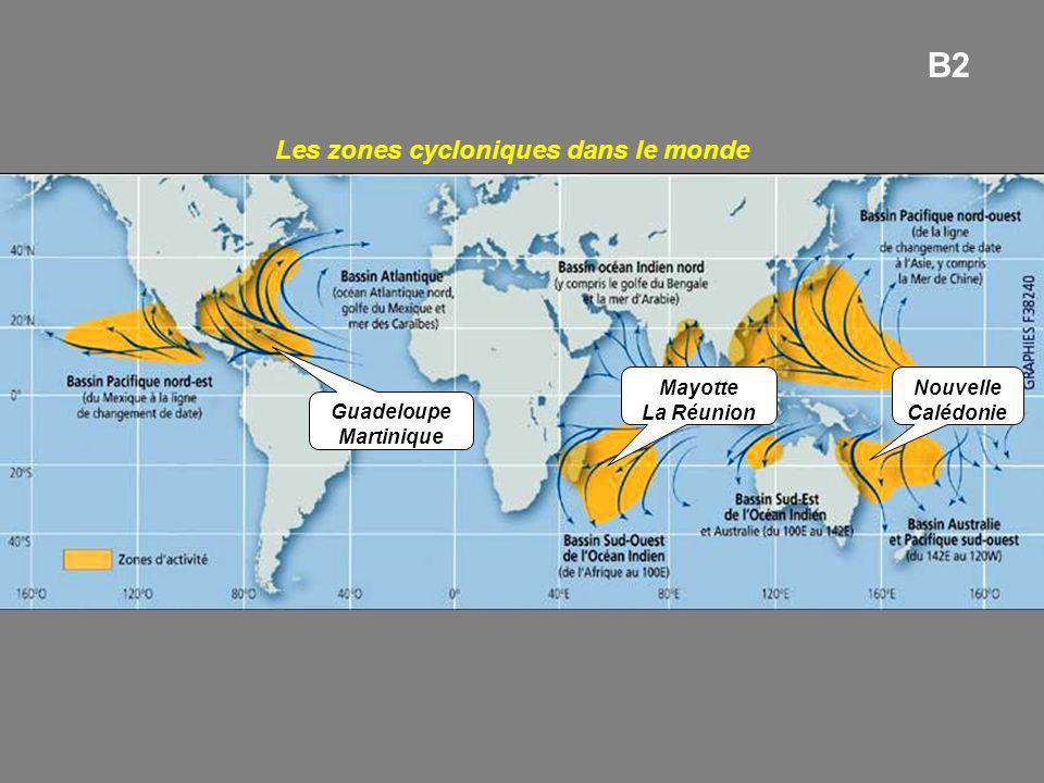 Guadeloupe Martinique Mayotte La Réunion Nouvelle Calédonie Les zones cycloniques dans le monde B2