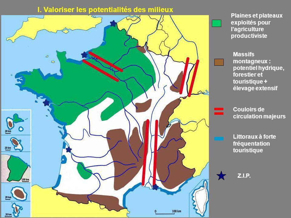 I. Valoriser les potentialités des milieux Plaines et plateaux exploités pour lagriculture productiviste Massifs montagneux : potentiel hydrique, fore