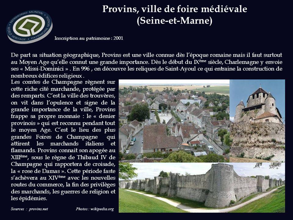 Sources : provins.net Photos : wikipedia.org Inscription au patrimoine : 2001 De part sa situation géographique, Provins est une ville connue dès lépoque romaine mais il faut surtout au Moyen Age quelle connut une grande importance.