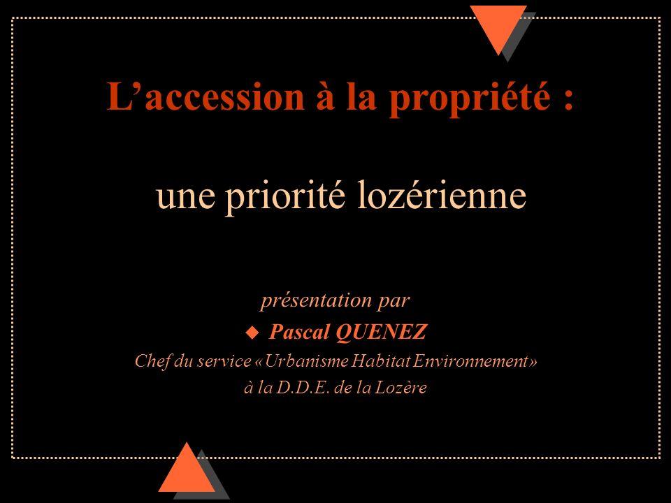 Laccession à la propriété : une priorité lozérienne présentation par u Pascal QUENEZ Chef du service «Urbanisme Habitat Environnement» à la D.D.E. de