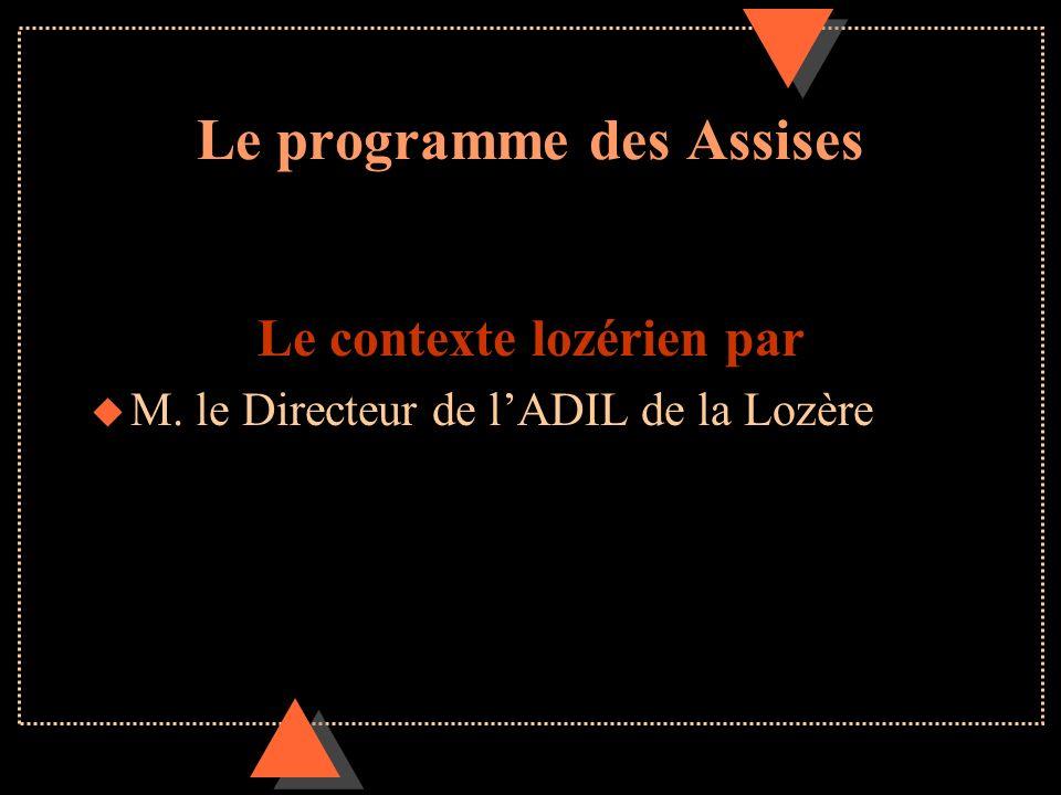 Le programme des Assises Le contexte lozérien par u M. le Directeur de lADIL de la Lozère
