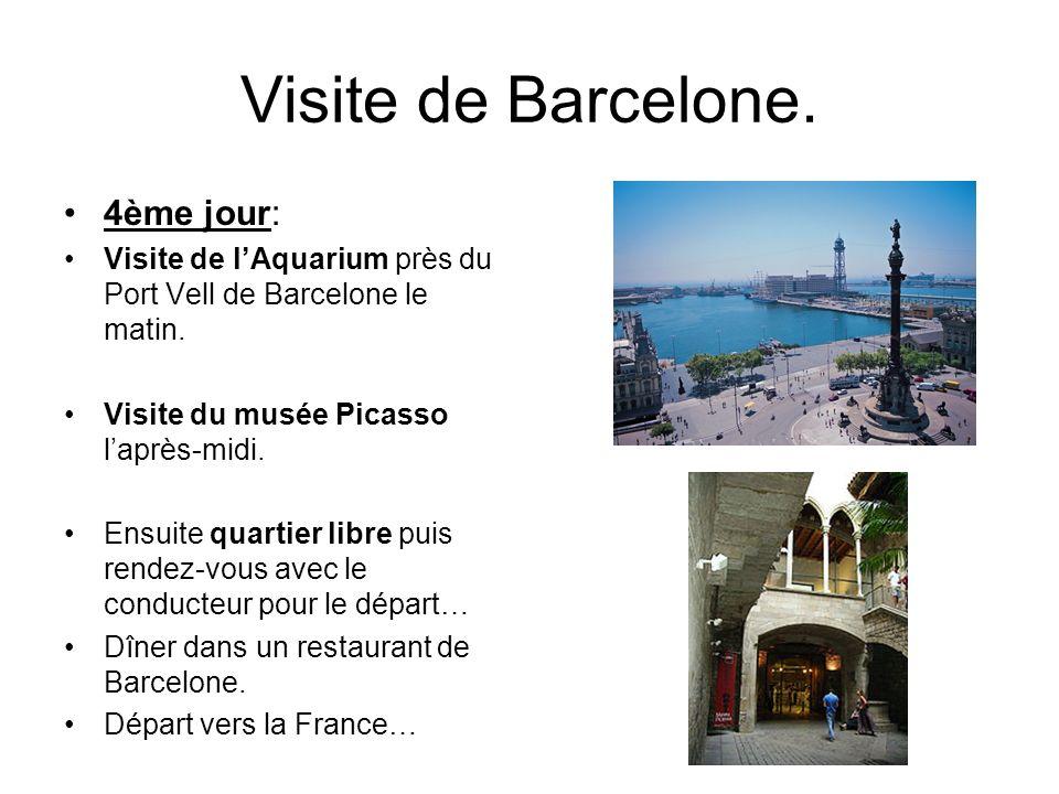 Visite de Barcelone. 4ème jour: Visite de lAquarium près du Port Vell de Barcelone le matin. Visite du musée Picasso laprès-midi. Ensuite quartier lib