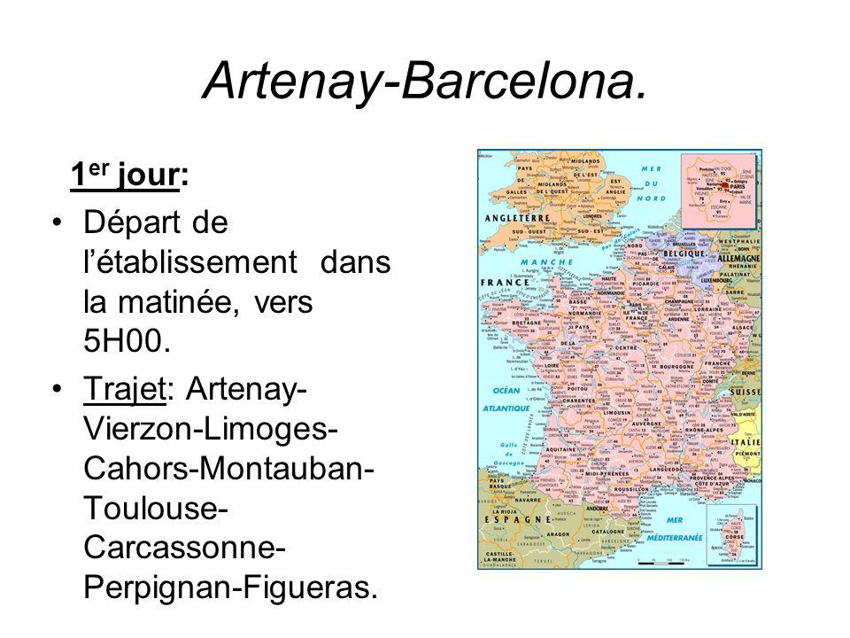 Artenay-Barcelona. 1 er jour: Départ de létablissement dans la matinée, vers 5H00. Trajet: Artenay- Vierzon-Limoges- Cahors-Montauban- Toulouse- Carca