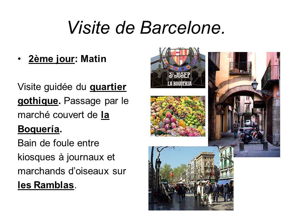 Visite de Barcelone. 2ème jour: Matin Visite guidée du quartier gothique. Passage par le marché couvert de la Boquería. Bain de foule entre kiosques à