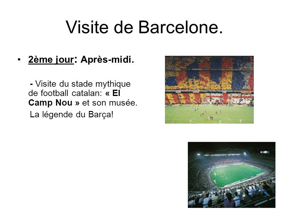 Visite de Barcelone. 2ème jour : Après-midi. - Visite du stade mythique de football catalan: « El Camp Nou » et son musée. La légende du Barça!
