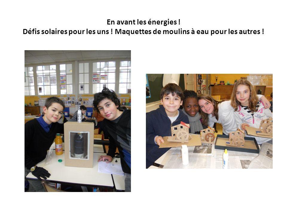 En avant les énergies ! Défis solaires pour les uns ! Maquettes de moulins à eau pour les autres !