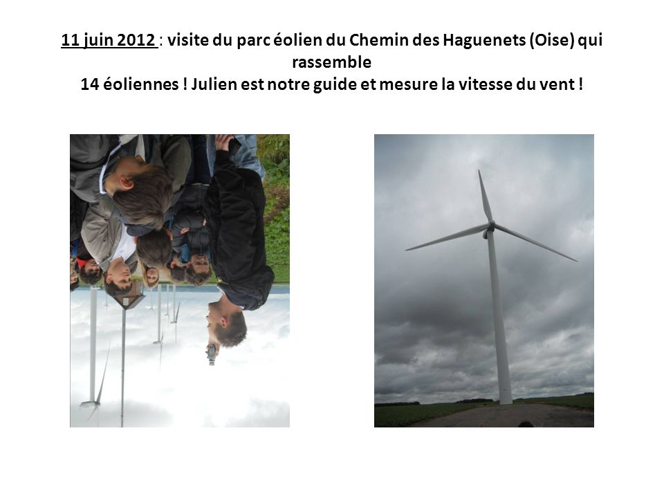 11 juin 2012 : visite du parc éolien du Chemin des Haguenets (Oise) qui rassemble 14 éoliennes ! Julien est notre guide et mesure la vitesse du vent !