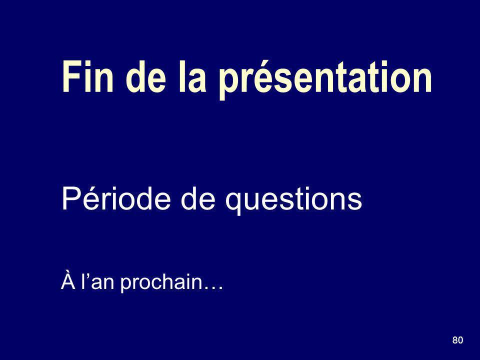 80 Fin de la présentation Période de questions À lan prochain…