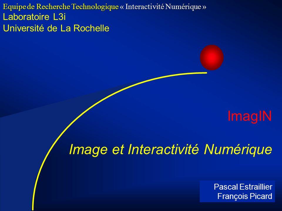 2 Laboratoire L3i Université de La Rochelle ImagIN Image et Interactivité Numérique Equipe de Recherche Technologique « Interactivité Numérique » Pascal Estraillier François Picard