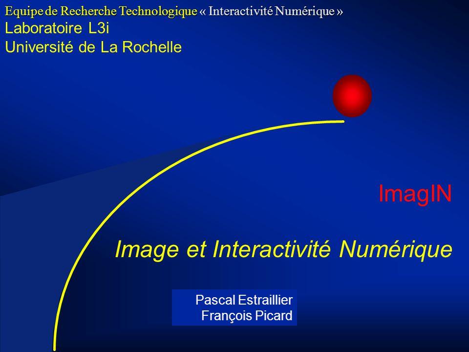 21 Laboratoire L3i Université de La Rochelle ImagIN Image et Interactivité Numérique Equipe de Recherche Technologique « Interactivité Numérique » Pascal Estraillier François Picard