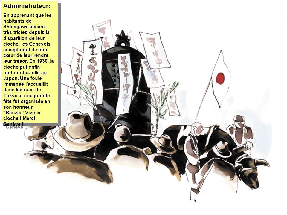 Administrateur: En apprenant que les habitants de Shinagawa étaient très tristes depuis la disparition de leur cloche, les Genevois acceptèrent de bon cœur de leur rendre leur trésor.