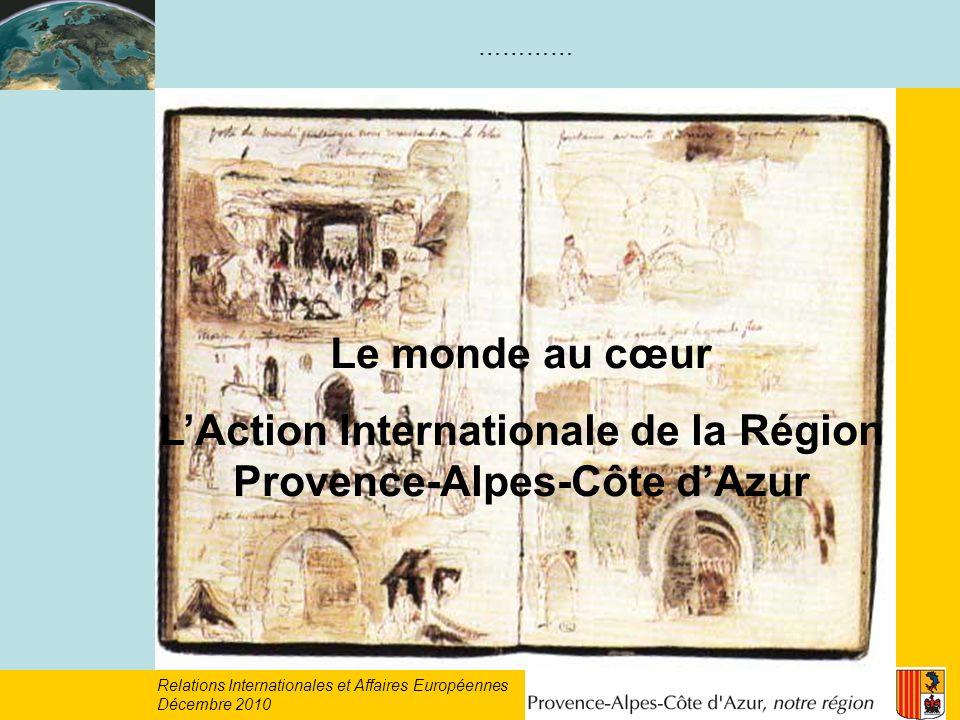 Relations Internationales et Affaires Européennes Décembre 2010 Le monde au cœur LAction Internationale de la Région Provence-Alpes-Côte dAzur …………