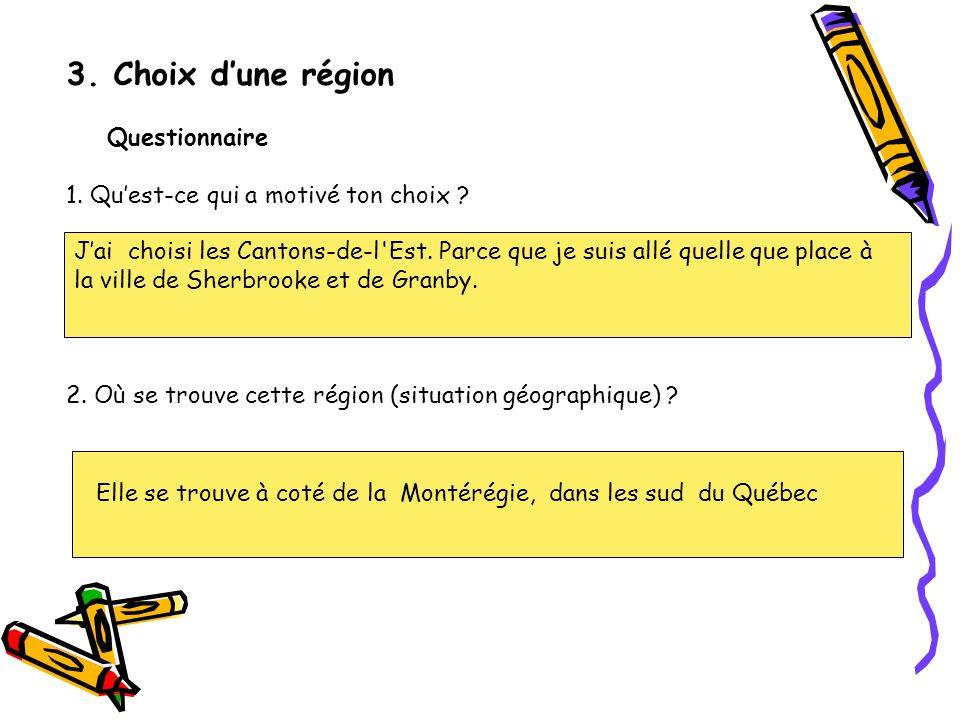 3.Choix dune région Questionnaire 1. Quest-ce qui a motivé ton choix .