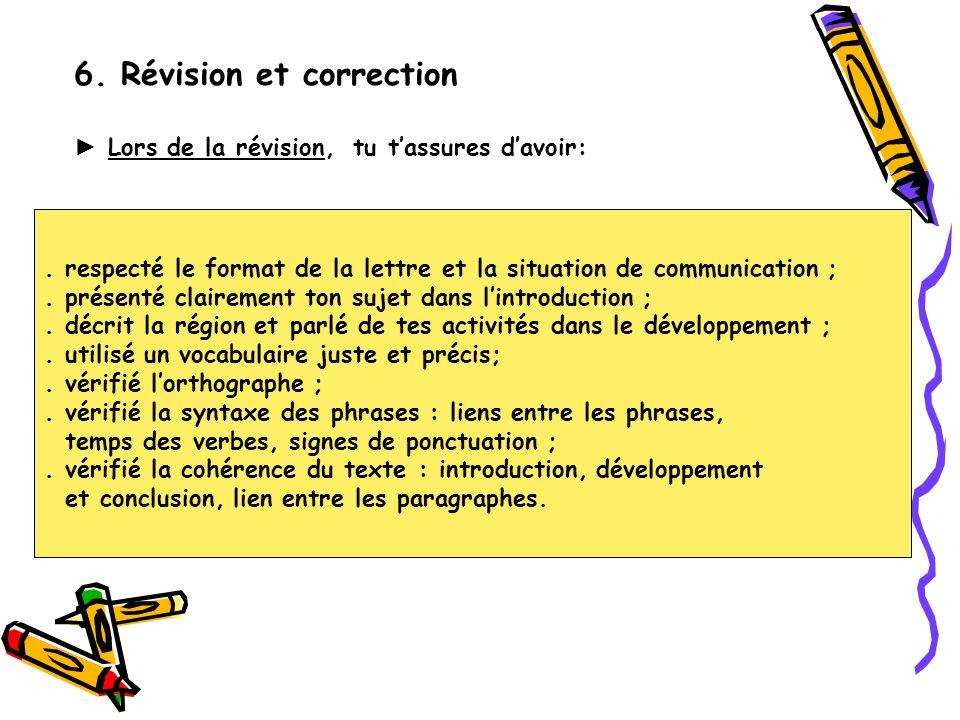 6.Révision et correction Lors de la révision, tu tassures davoir:.